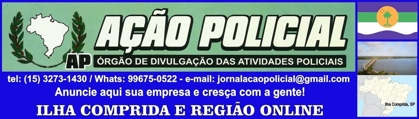JORNAL AÇÃO POLICIAL ILHA COMPRIDA E REGIÃO ONLINE