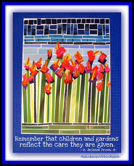 "photo of: ""Remember that children and gardens reflect the care they are given.""  (Graphic garden via RainbowsWithinReach)"