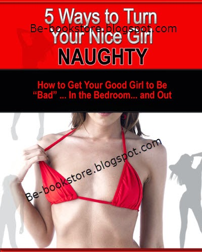 5 Ways to Turn Nice Girl Naughty