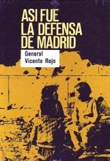 Así fué la defensa de Madrid (General Vicente Rojo)