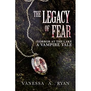 the legacy of fear, horror at the lake, a vampire tale, vanessa a. ryan