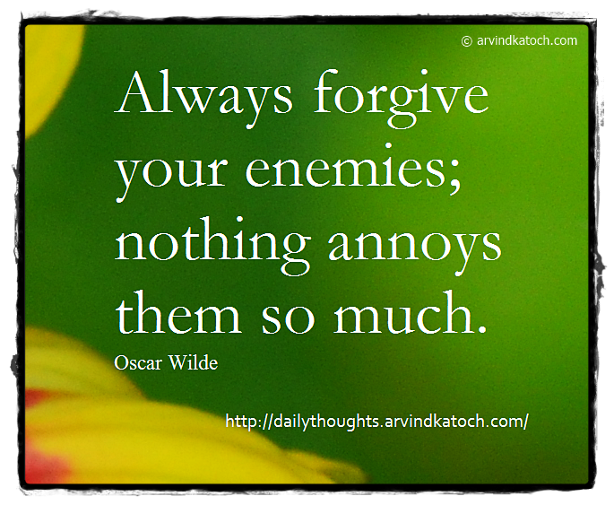 Daily Quote, Forgive, Enemies, annoy, Thought, Oscar wilde