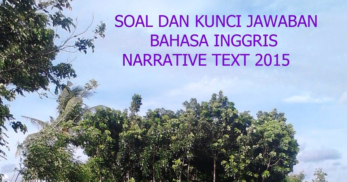 Soal Bahasa Inggris Narrative Text Dan Kunci Jawaban 2015 Kumpulan Artikel Menarik Dan Ilmu