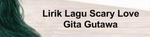Lirik Lagu Scary Love - Gita Gutawa