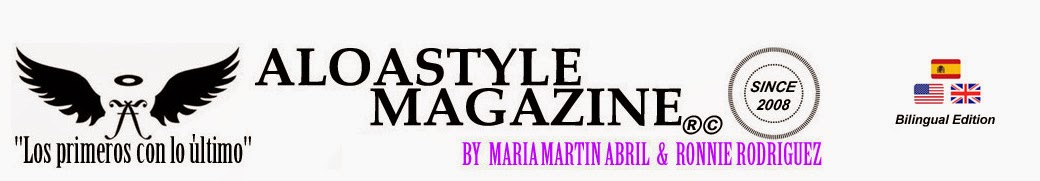 ALOASTYLE MAGAZINE BY MARIA MARTIN AND RONNIE RODRIGUEZ