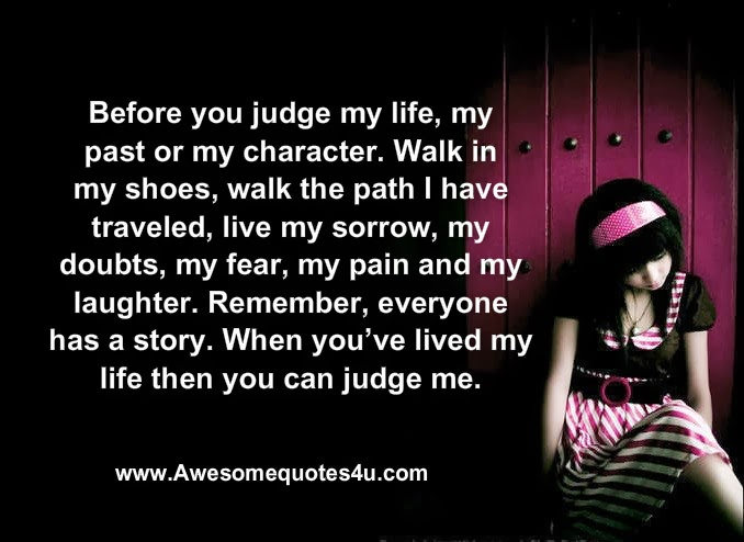 before you judge my life my past or my character walk in my shoes walk ...