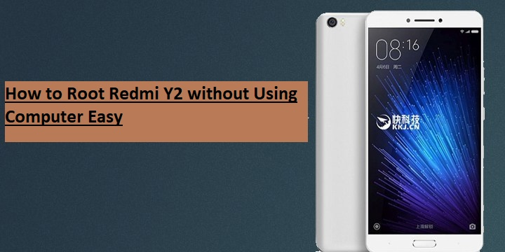 How to Root Redmi Y2 without Using Computer Easy