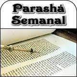 PARASHA SEMANAL (PORCION SEMANAL)
