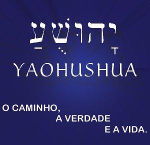 YAOHUSHUA - O verdadeiro Nome do nosso Messias!... Salvação de YAOHU UL!...