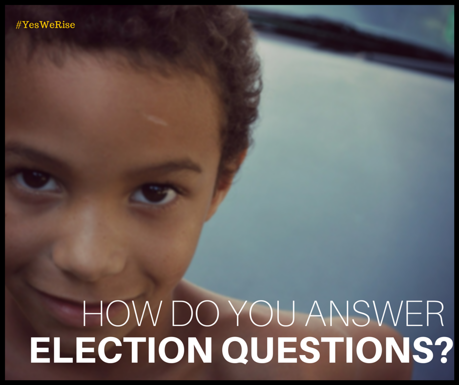 Answering election questions | Yes, We Rise