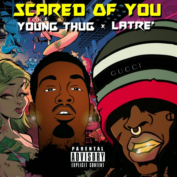 Young Thug & Latre' - Scared of You - Single