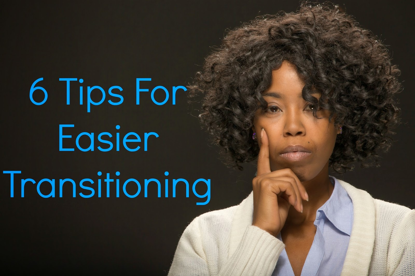 6 Tips For Easier Transitioning