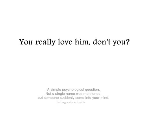 Why I Love You Quotes For Him Tumblr : ... anything that once made you smile: You really love him, dont you