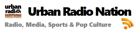 Urban Radio Nation | Radio, Media, Sports, Pop Culture