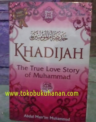 Buku : KHADIJAH, The True Love Story of Muhammad : Abdul Mun'im Muhammad