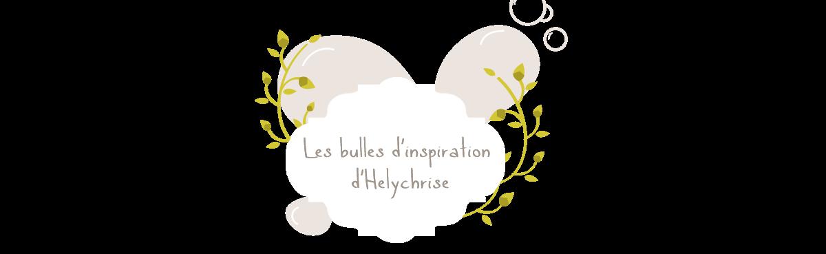 Les bulles d'inspiration d'Helychrise