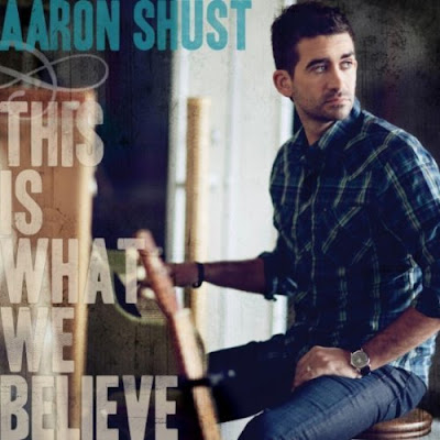 Aaron Shust - This Is What We Believe 2011