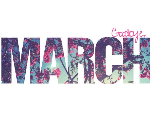 Goodbye March 2013
