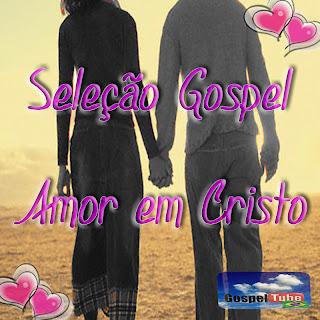 Seleção Gospel - Amor em Cristo (Vol. 1)