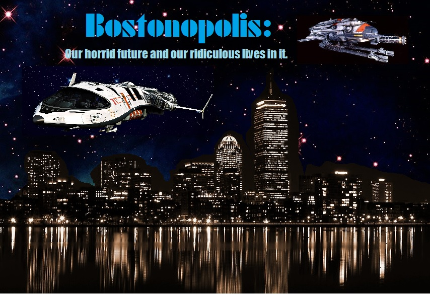 Bostonopolis: Our horrid future and our ridiculous lives in it.