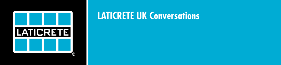 LATICRETE UK Conversations