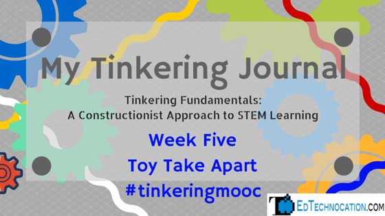 My Tinkering Journal: Week Five | by @EdTechnocation | #tinkeringmooc #MakerEd