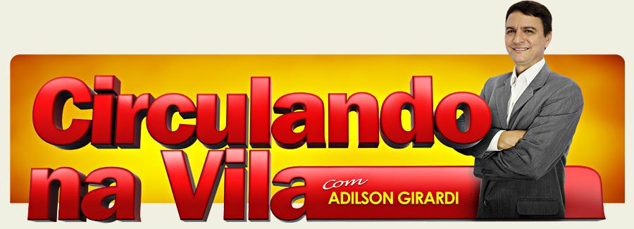 Circulando na Vila - com Adilson Girardi