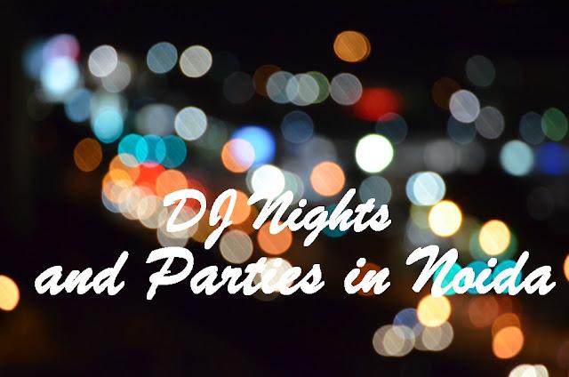 DJ Nighgts and Parties in Noida