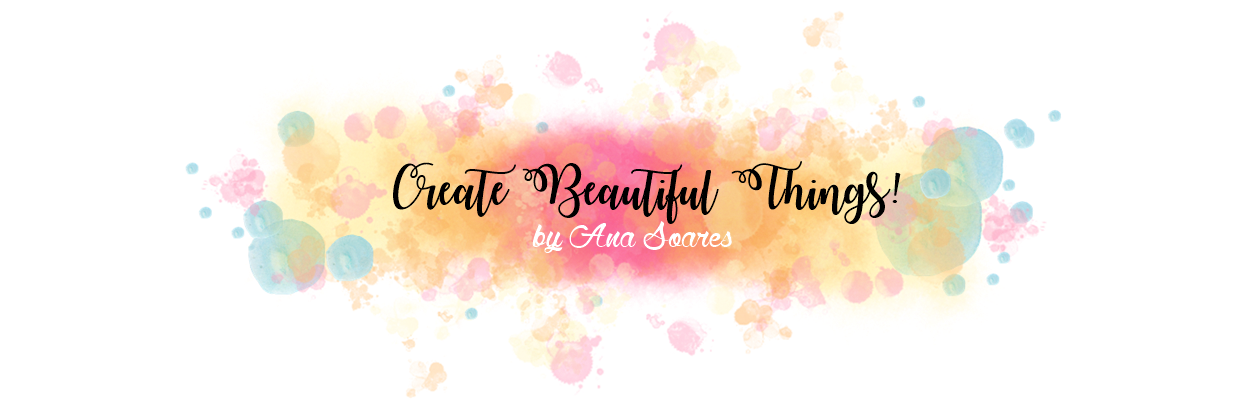 Create beautiful things! by Ana Soares (Nanukis)