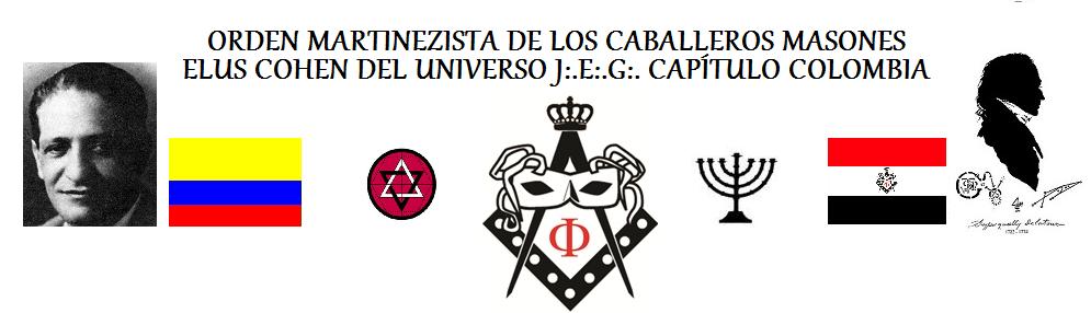 ORDEN MARTINEZISTA DE LOS CABALLEROS MASONES ELUS COHEN DEL UNIVERSO J:.E:.G:. CAPITULO COLOMBIA