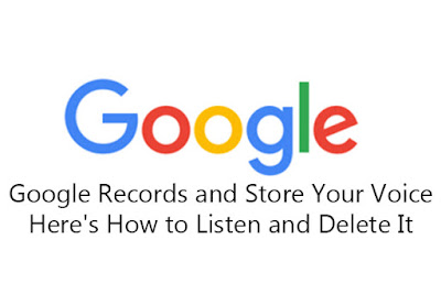Google Records and Store Your Voice — Here's How to Listen and Delete It