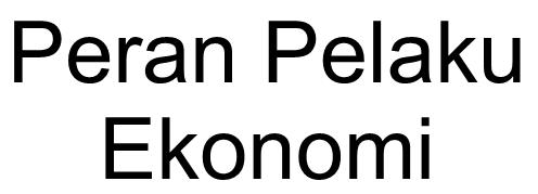 Peran Pelaku Ekonomi
