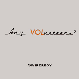 Any Volunteers? - Swiperboy