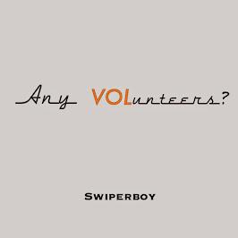 Any Volunteers? - Swiperboy
