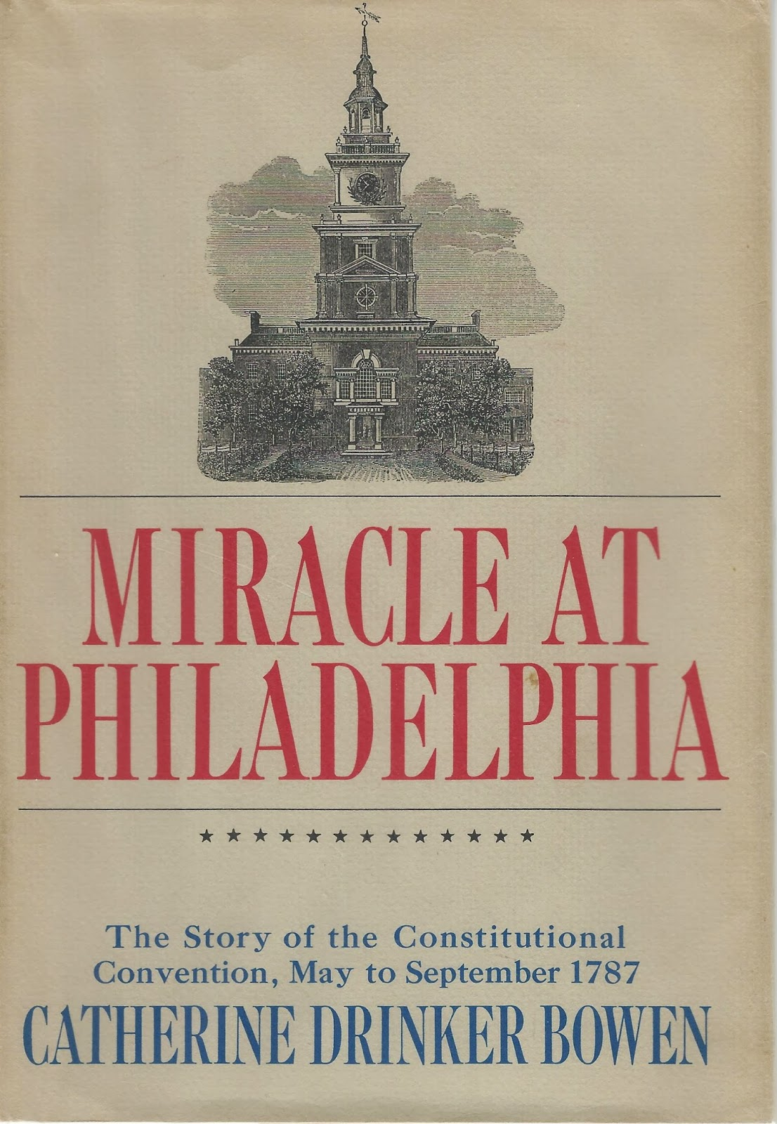 miracle at philadelphia Catherine drinker bowen provides, in miracle at philadelphia, an entertaining, exhaustive, and historically accurate record of the events of the constitutional.