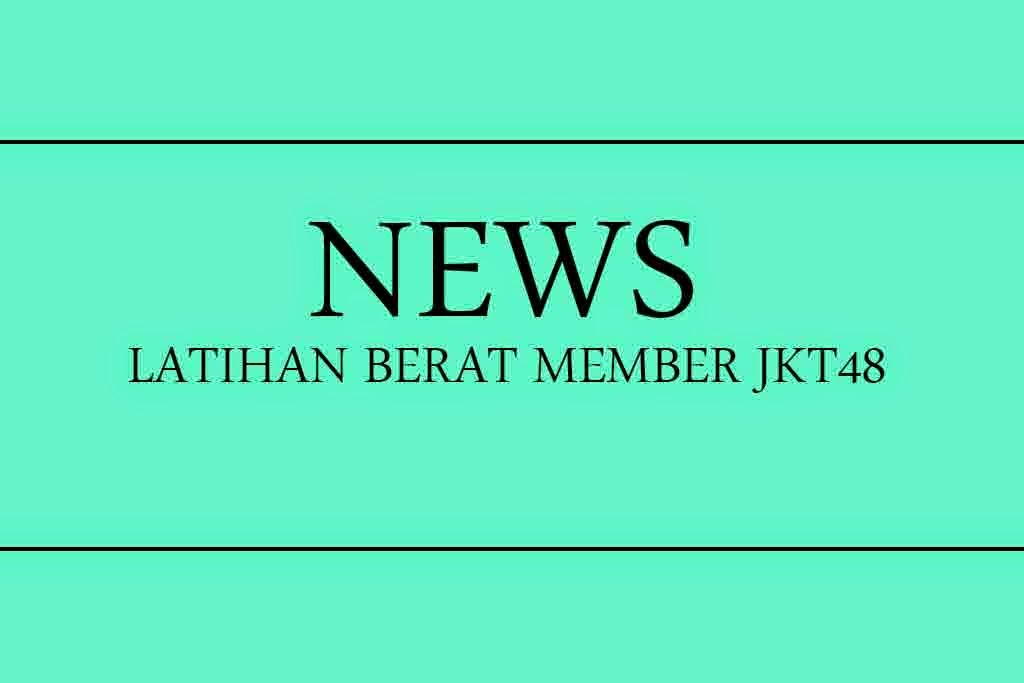 Latihan Berat Member JKT48