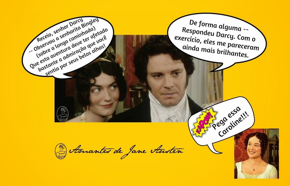 Olha o Mr. Darcy colocando a Caroline no lugar dela....