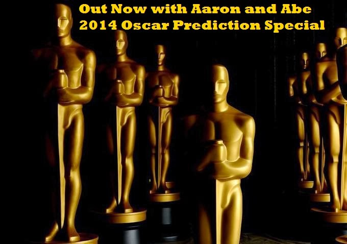 Out Now with Aaron and Abe: Bonus Episode – 2014 Oscar Predictions