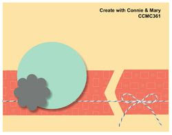 http://www.createwithconnieandmary.com/create-with-connie-and-mary/2015/06/ccmc361-sketch-challenge.html