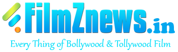 FilmZnews.in - Every Thing of Bollywood & Tollywood Film