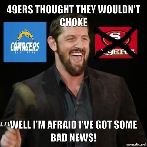 49ers thought they wouldn't choke. well I'm afraid I've got some bad news!. Chargers win, 49ers Lost.
