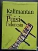 """PUISIKU DALAM """"KALIMANTAN DALAM PUISI INDONESIA"""""""