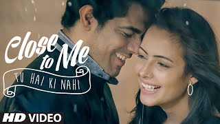 Close To Me (Tu Hai Ki Nahi) VIDEO Song _ Mannu _ Nyx Lopez _ T-Series