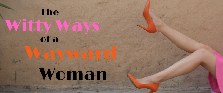The Witty Ways of a Wayward Woman