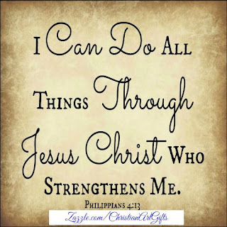 I can do all things through Jesus Christ who strengthens me Philippians 4:13