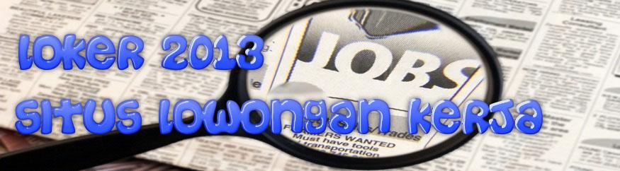 Loker 2013 | Situs Lowongan Kerja