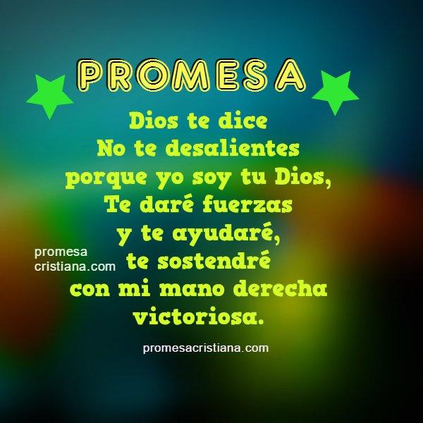 Frases cortas con imagen de promesa cristiana Dios está contigo te dará fuerzas, fortaleza, su mano pone sobre ti, mensaje cristiano bonito.