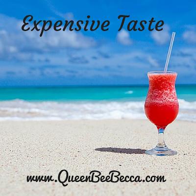 Expensive Taste www.QueenBeeBecca.com