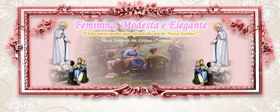 Feminina, Modesta e Elegante