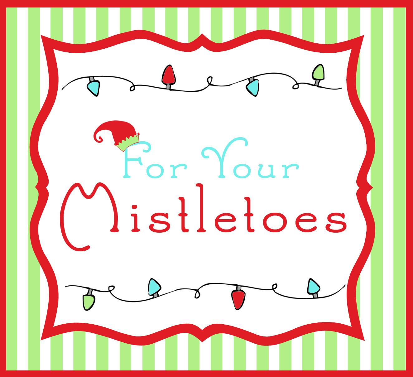 "... Gifts for Secret Santa~ ""For Your Mistletoes"" free printable"